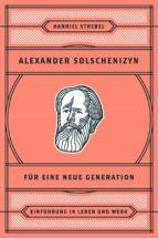 Alexander Solschenizyn für eine neue Generation (ebook)