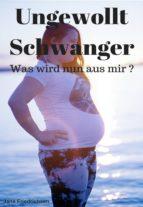 UNGEWOLLT SCHWANGER - WAS WIRD NUN AUS MIR?