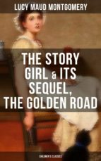 THE STORY GIRL & ITS SEQUEL, THE GOLDEN ROAD (CHILDREN'S CLASSICS)