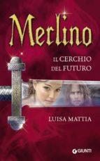 Merlino. Il cerchio del futuro (ebook)