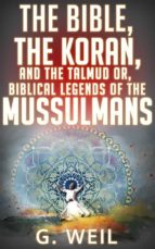 The Bible, The Koran, and the Talmud or, biblical legends of the mussulmans