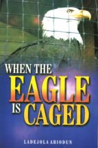 When The Eagle Is Caged (ebook)