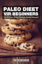 Paleo Dieet Vir Beginners : Top 30 Paleo Koekie Resepte Bekend Gemaak! (ebook)
