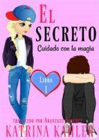 El Secreto – Libro 1: Cuidado Con La Magia (ebook)