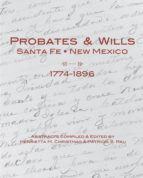 PROBATES & WILLS SANTA FE, NEW MEXICO, 1774-1896