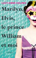 MARILYN, ELVIS, LE PRINCE WILLIAM ET MOI