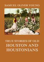 True Stories of Old Houston and Houstonians (ebook)