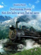 Destinazione Russia Non dire ladro se non l'hai nel sacco (ebook)