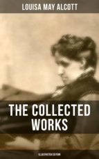 THE COLLECTED WORKS OF LOUISA MAY ALCOTT (Illustrated Edition) (ebook)