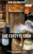THE FORSYTE SAGA: The Man of Property, Indian Summer of a Forsyte, In Chancery, Awakening & To Let (ebook)