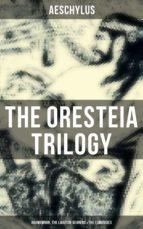 THE ORESTEIA TRILOGY: Agamemnon, The Libation Bearers & The Eumenides (ebook)