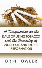 A Disquisition on the Evils of Using Tobacco and the Necessity of Immediate and Entire Reformation (ebook)