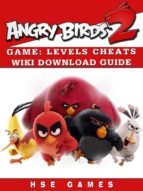 Angry Birds 2 Game: Levels, Cheats, Wiki, Download Guide (ebook)