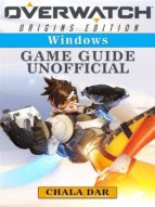 Overwatch Origins Edition Windows Game Guide Unofficial (ebook)