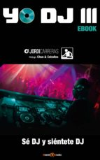 YO DJ III - SE DJ Y SIENTETE DJ (ebook)