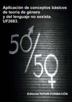 APLICACIÓN DE CONCEPTOS BÁSICOS DE LA TEORÍA DE GÉNERO Y DEL LENGUAJE NO SEXISTA. UF2683. (ebook)