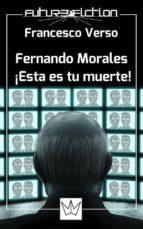 Fernando Morales: ¡esta Es Tu Muerte!