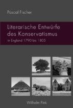LITERARISCHE ENTWÜRFE DES KONSERVATISMUS IN ENGLAND 1790 BIS 1805