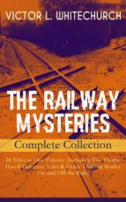 THE RAILWAY MYSTERIES - Complete Collection: 28 Titles in One Volume (Including The Thorpe Hazell Detective Tales & Other Thrilling Stories On and Off the Rails) (ebook)