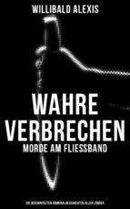 Wahre Verbrechen: Morde am Fließband - Die bekanntesten Kriminalgeschichten aller Länder (ebook)