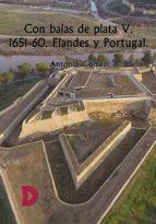 Con balas de plata V. 1651-60. Flandes y Portugal. (ebook)