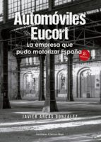 Automóviles Eucort, la empresa que pudo motorizar España 2ª edición (ebook)