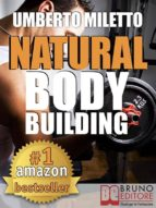Natural Body Building. Trucchi, Segreti e Programmi per un Fisico da Urlo (ebook)