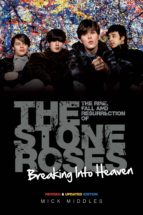 Breaking Into Heaven: The Rise, Fall & Resurrection of The Stone Roses (ebook)