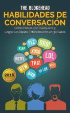Habilidades De Conversación. Cómo Hablar Con Cualquiera Y Lograr Un Rápido Entendimiento En 30 Pasos