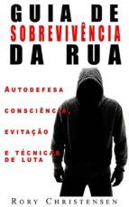 Guia De Sobrevivência Nas Ruas: Noções De Autodefesa, Fuga E Técnicas De Combate (ebook)