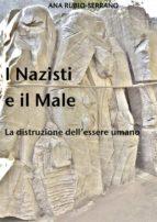 I Nazisti E Il Male. La Distruzione Dell'essere Umano (ebook)