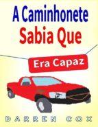 A Caminhonete Sabia Que Era Capaz (ebook)