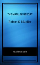 THE MUELLER REPORT: THE FULL REPORT ON DONALD TRUMP, COLLUSION, AND RUSSIAN INTERFERENCE IN THE PRESIDENTIAL ELECTION