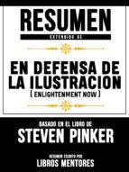 RESUMEN DE EN DEFENSA DE LA ILUSTRACION (ENLIGHTENMENT NOW) ? BASADO EN EL LIBRO DE STEVEN PINKER