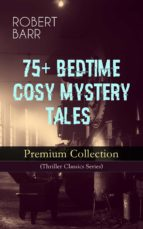 75+ BEDTIME COSY MYSTERY TALES - Premium Collection (Thriller Classics Series) (ebook)