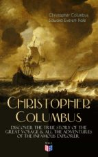 The Life of Christopher Columbus – Discover The True Story of the Great Voyage & All the Adventures of the Infamous Explorer  (ebook)