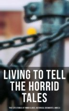 LIVING TO TELL THE HORRID TALES: True Life Stories of Fomer Slaves, Testimonies, Novels & Historical Documents (ebook)