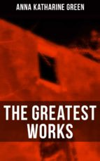 The Greatest Works of Anna Katharine Green (ebook)