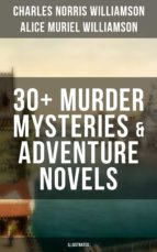 C. N. WILLIAMSON & A. N. WILLIAMSON: 30+ Murder Mysteries & Adventure Novels (Illustrated) (ebook)