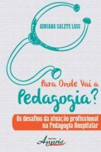 Para onde vai a pedagogia? os desafios da atuação profissional na pedagogia hospitalar (ebook)