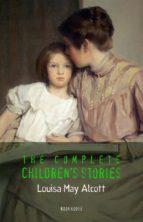 ALCOTT, LOUISA MAY: THE COMPLETE CHILDREN'S STORIES