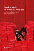 La máquina cultural: Maestras, traductores y vanguardistas (ebook)
