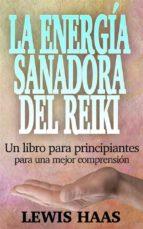La Energía Sanadora Del Reiki: Un Libro Para Principiantes Para Una Mejor Comprensión (ebook)