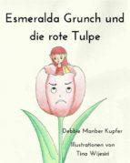 Esmeralda Grunch Und Die Rote Tulpe (ebook)