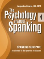 The Psychology of Adult Spanking, Vol. 4, Spanking Subspace (ebook)