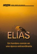 Elías: Un hombre común en una época extraordinaria (ebook)