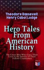 Hero Tales From American History –The Great Men Who Gave Their Lives to the Service of Their Fellow-Countrymen (ebook)