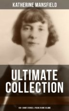 KATHERINE MANSFIELD Ultimate Collection: 100+ Short Stories & Poems in One Volume (ebook)