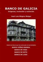 BANCO DE GALICIA, orígenes, evolución y extinción