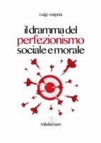 Il dramma del perfezionismo sociale e morale (ebook)
